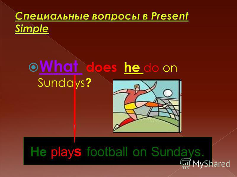 What does he do on Sundays ? He play s football on Sundays.