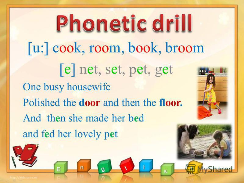 [u:] cook, room, book, broom [e] net, set, pet, get One busy housewife Polished the door and then the floor. And then she made her bed and fed her lovely pet