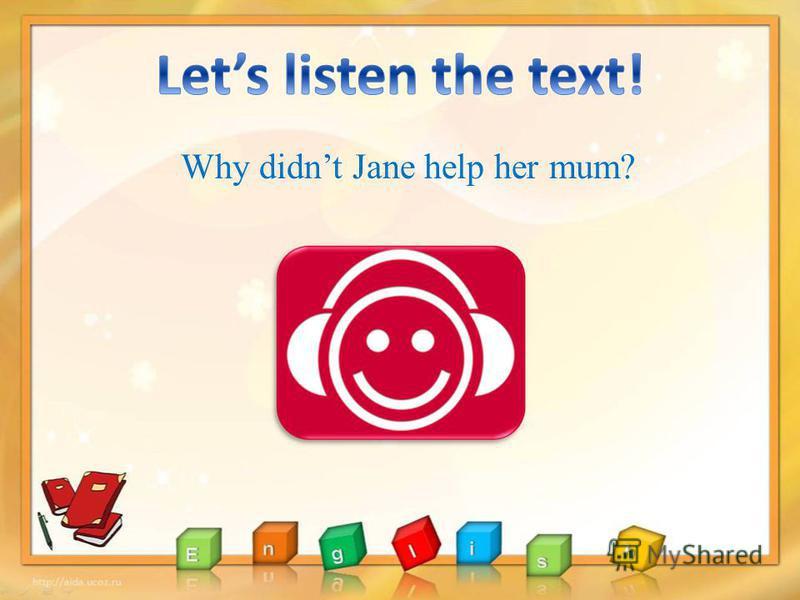 Why didnt Jane help her mum?