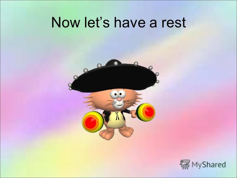 Now lets have a rest