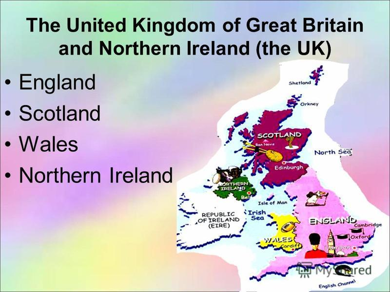 The United Kingdom of Great Britain and Northern Ireland (the UK) England Scotland Wales Northern Ireland
