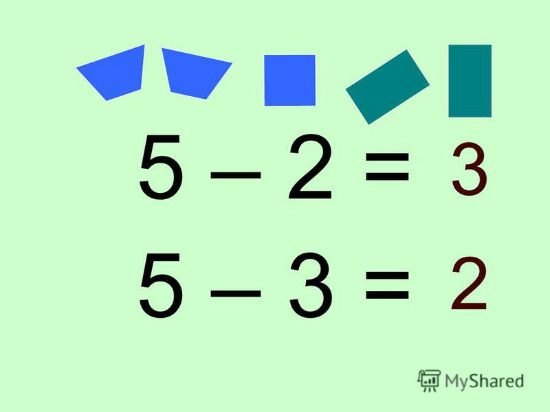 5 – 2 = 5 – 3 = 3 2