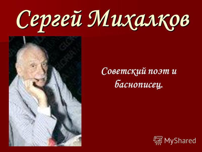 Сергей Михалков Советский поэт и баснописец.