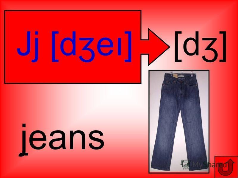 jeans Jj [d ʒeı] [d ʒ]