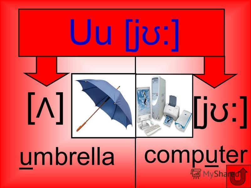 Uu [j ʊ:] [ ] umbrella computer [j ʊ: ]