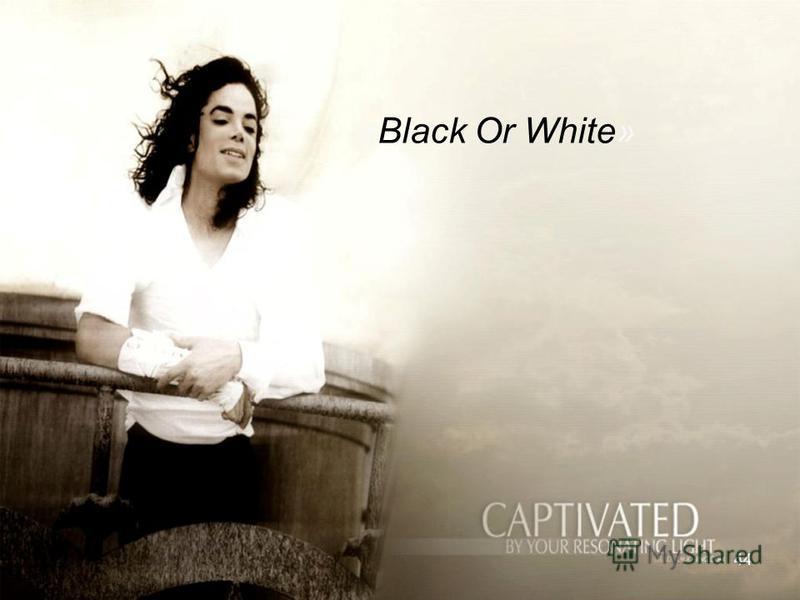 44 «Black Or White» 44