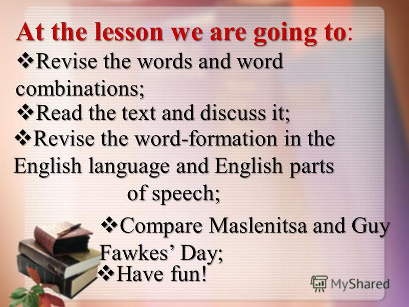 At the lesson we are going to At the lesson we are going to: Revise the words and word combinations; Revise the words and word combinations; Read the text and discuss it; Read the text and discuss it; Revise the word-formation in the English language