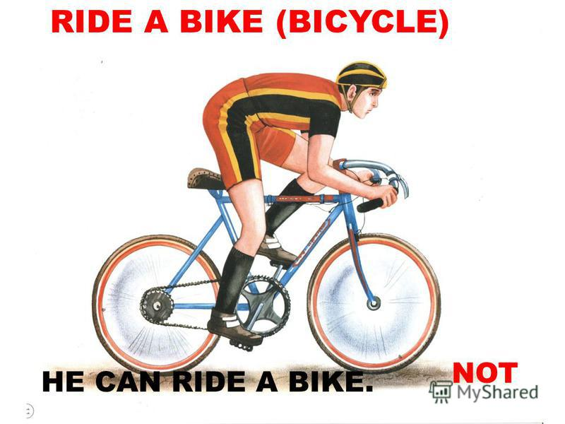 RIDE A BIKE (BICYCLE) HE CAN RIDE A BIKE. NOT