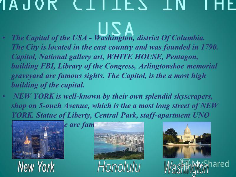 MAJOR CITIES IN THE USA The Capital of the USA - Washington, district Of Columbia. The City is located in the east country and was founded in 1790. Capitol, National gallery art, WHITE HOUSE, Pentagon, building FBI, Library of the Congress, Arlington