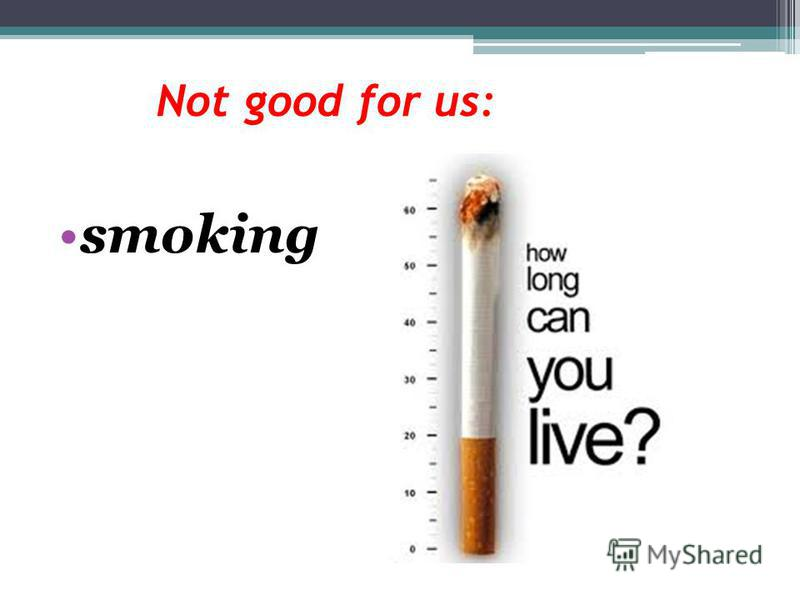 Not good for us: smoking