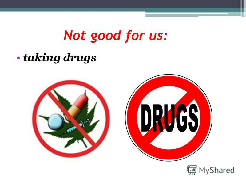 Not good for us: taking drugs
