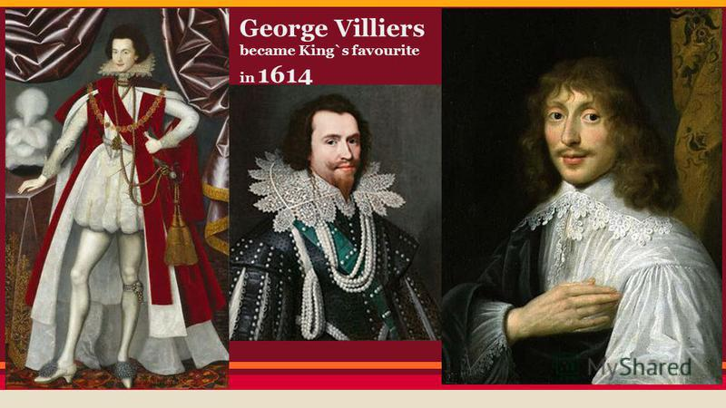 George Villiers became King`s favourite in 1614