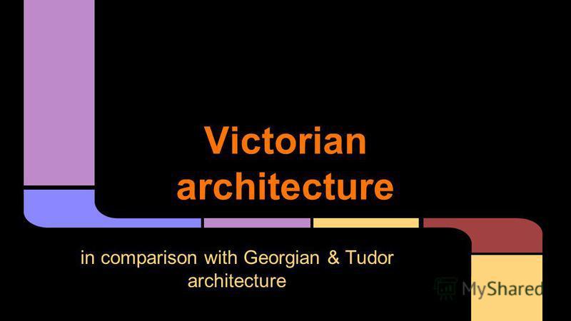 Victorian architecture in comparison with Georgian & Tudor architecture