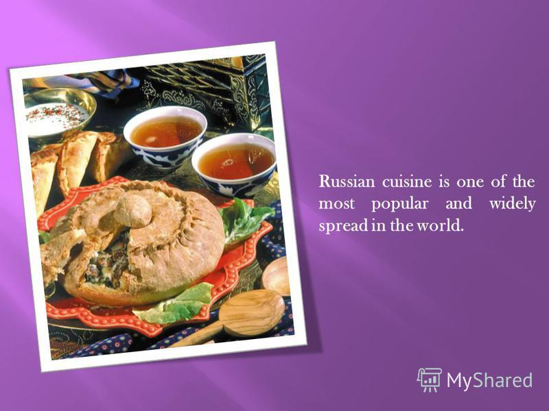 Russian cuisine is one of the most popular and widely spread in the world.
