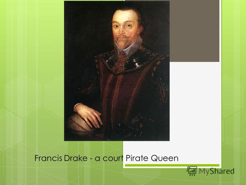 Francis Drake - a court Pirate Queen