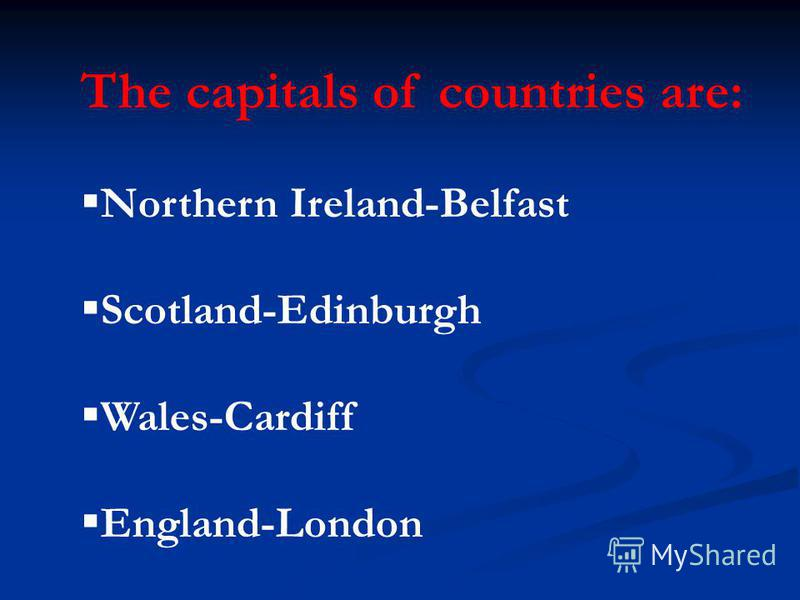 The capitals of countries are: Northern Ireland-Belfast Scotland-Edinburgh Wales-Cardiff England-London