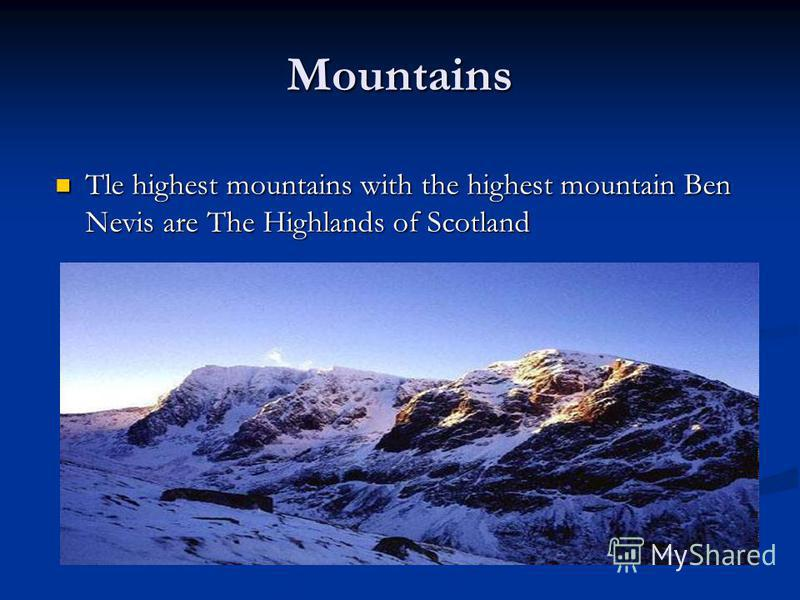 Mountains Tle highest mountains with the highest mountain Ben Nevis are The Highlands of Scotland Tle highest mountains with the highest mountain Ben Nevis are The Highlands of Scotland