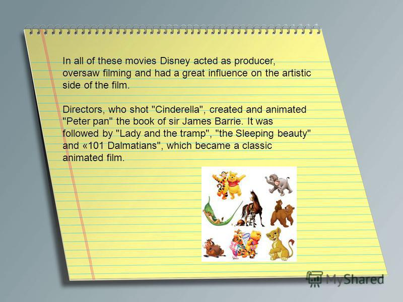 In all of these movies Disney acted as producer, oversaw filming and had a great influence on the artistic side of the film. Directors, who shot