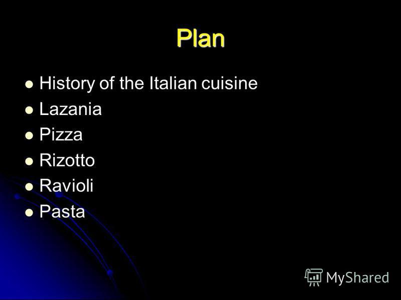 Plan History of the Italian cuisine Lazania Pizza Rizotto Ravioli Pasta