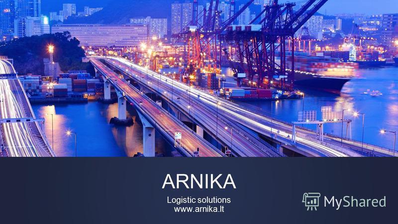 ARNIKA Logistic solutions www.arnika.lt