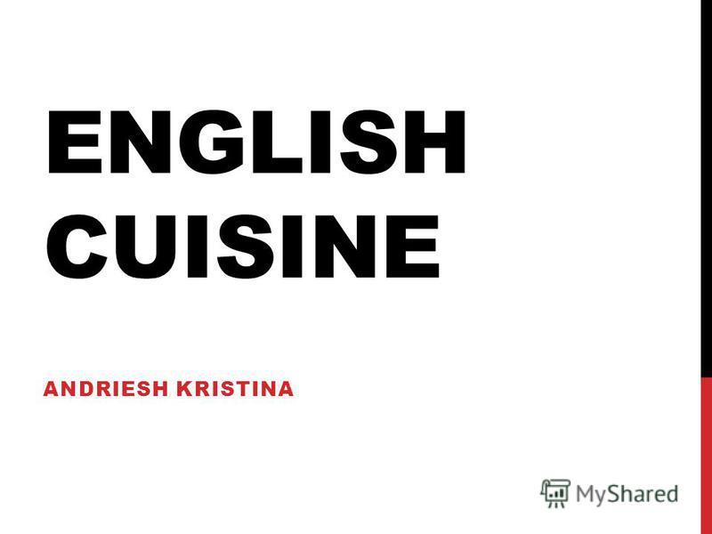 ENGLISH CUISINE ANDRIESH KRISTINA