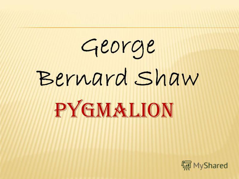 George Bernard Shaw PYGMALION
