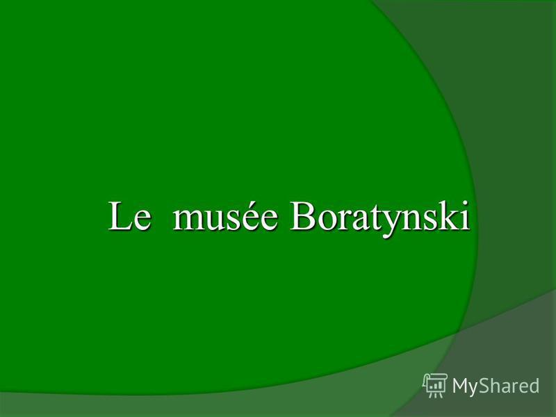 Le muséeBoratynski Le musée Boratynski