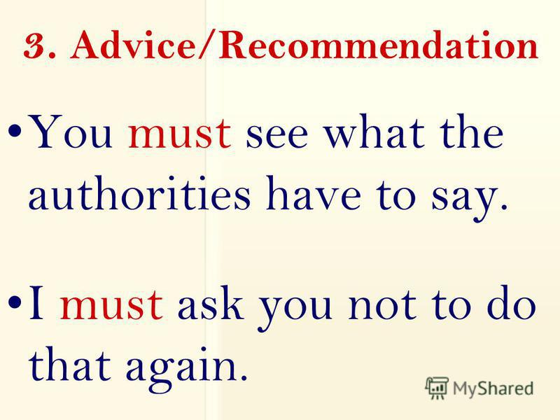 3. Advice/Recommendation You must see what the authorities have to say. I must ask you not to do that again.