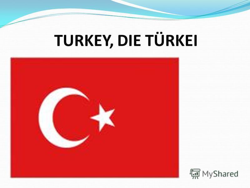 TURKEY, DIE TÜRKEI