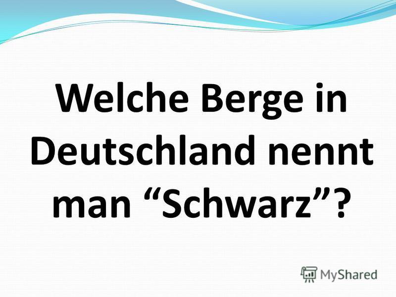 Welche Berge in Deutschland nennt man Schwarz?