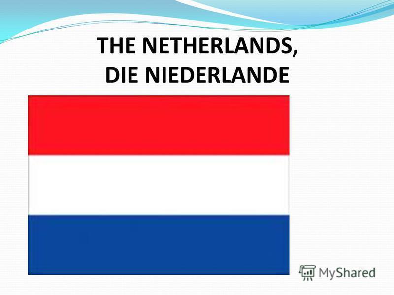 THE NETHERLANDS, DIE NIEDERLANDE