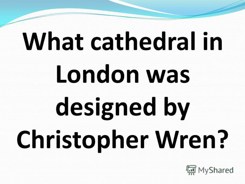 What cathedral in London was designed by Christopher Wren?