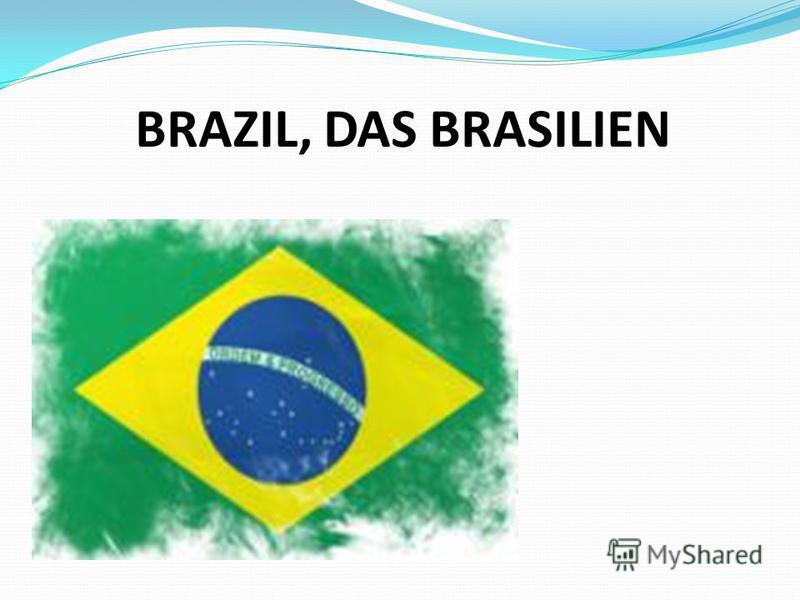 BRAZIL, DAS BRASILIEN