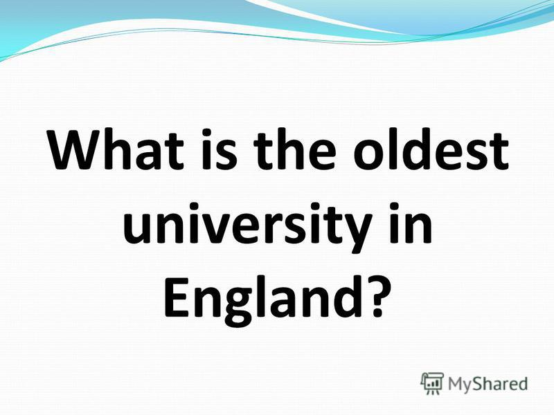 What is the oldest university in England?