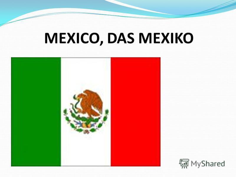 MEXICO, DAS MEXIKO