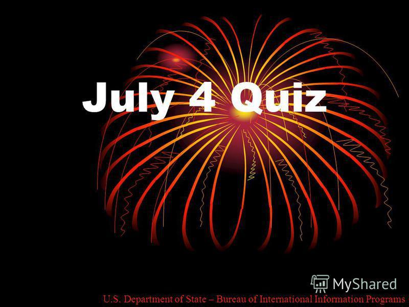 July 4 Quiz U.S. Department of State – Bureau of International Information Programs