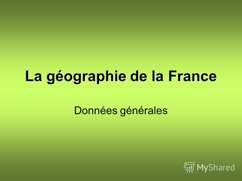 La géographie de la France Données générales