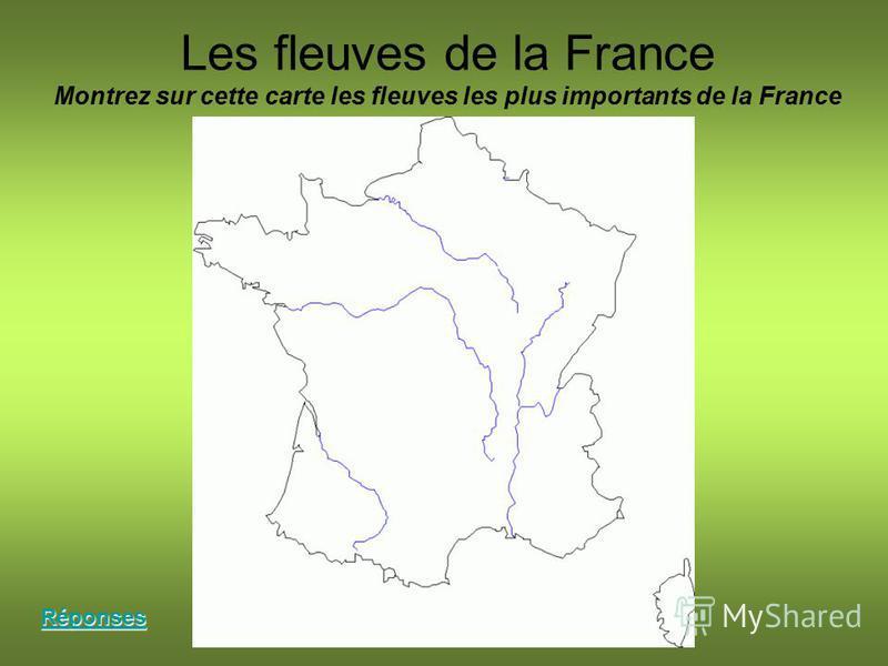 Les fleuves de la France Montrez sur cette carte les fleuves les plus importants de la France Réponses