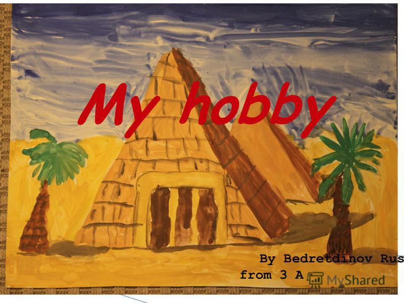 My hobby By Bedretdinov Ruslan from 3 A