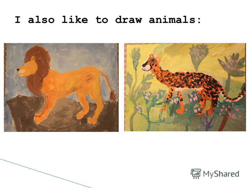 I also like to draw animals: