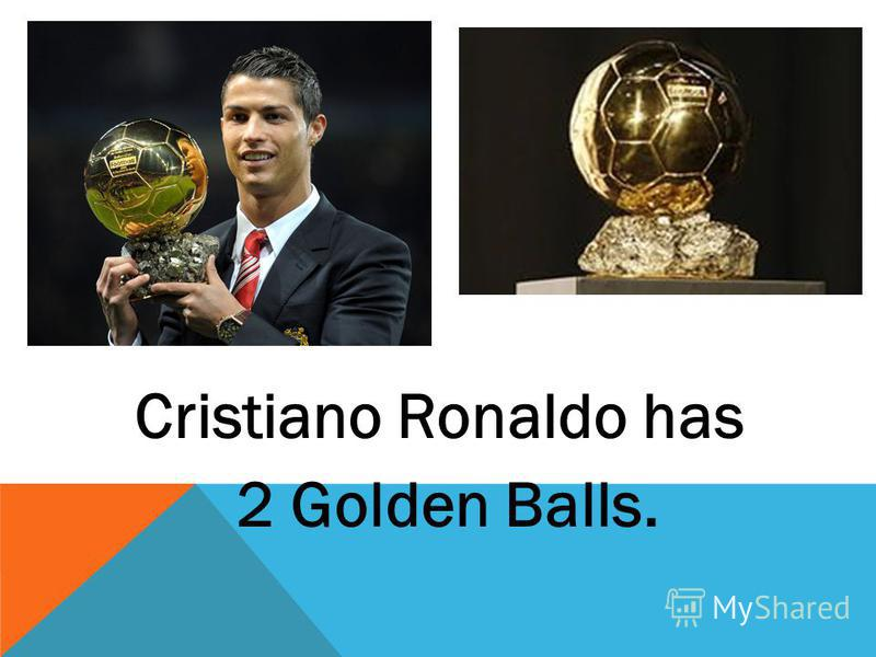Cristiano Ronaldo has 2 Golden Balls.