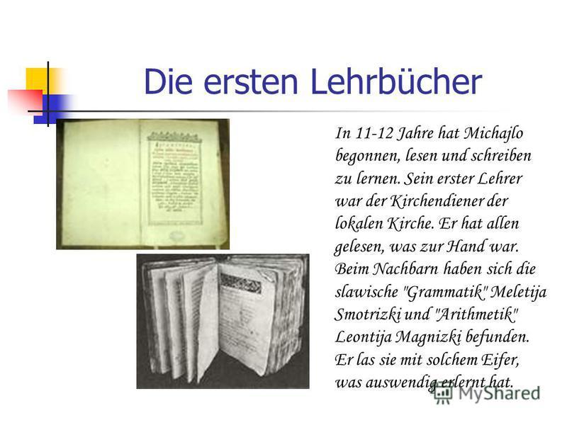 Die ersten Lehrbücher In 11-12 Jahre hat Michajlo begonnen, lesen und schreiben zu lernen. Sein erster Lehrer war der Kirchendiener der lokalen Kirche. Er hat allen gelesen, was zur Hand war. Beim Nachbarn haben sich die slawische