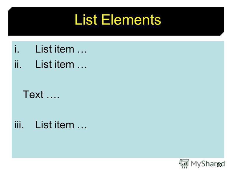 50 List Elements i.List item … ii.List item … Text …. iii.List item …