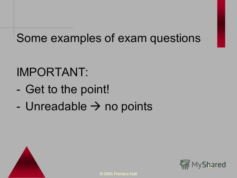 © 2005 Prentice-Hall 15-1 Some examples of exam questions IMPORTANT: -Get to the point! -Unreadable no points