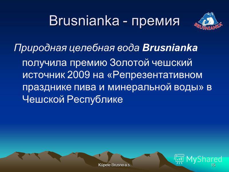 Kúpele Brusno a.s.15 Brusnianka - премия Природная целебная вода Brusnianka получила премию Золотой чешский источник 2009 на «Репрезентативном празднике пива и минеральной воды» в Чешской Республике