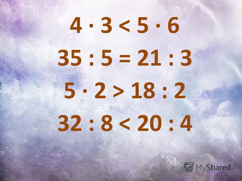 4 3 < 5 6 35 : 5 = 21 : 3 5 2 > 18 : 2 32 : 8 < 20 : 4