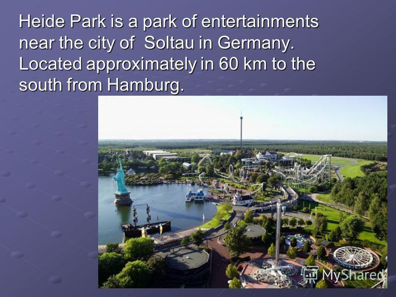 Heide Park is a park of entertainments near the city of Soltau in Germany. Located approximately in 60 km to the south from Hamburg. Heide Park is a park of entertainments near the city of Soltau in Germany. Located approximately in 60 km to the sout
