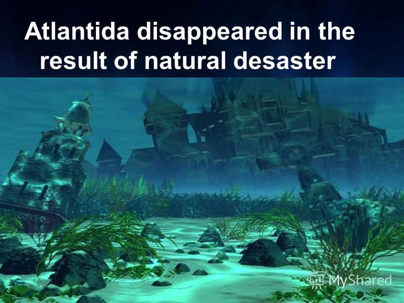 Atlantida disappeared in the result of natural desaster