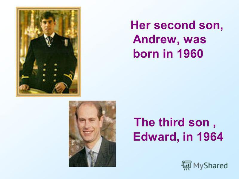 Her second son, Andrew, was born in 1960 The third son, Edward, in 1964