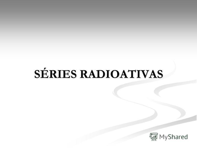 SÉRIES RADIOATIVAS